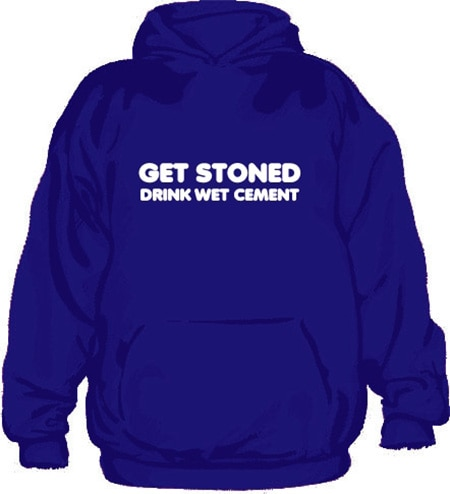 Get Stoned, Drink Wet Cement Hoodie, Hooded Pullover