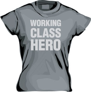 Working Class Hero Girly T-shirt