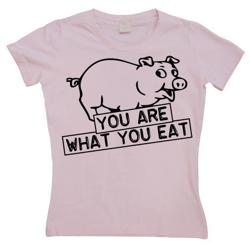 You Are What You Eat Girly T-shirt
