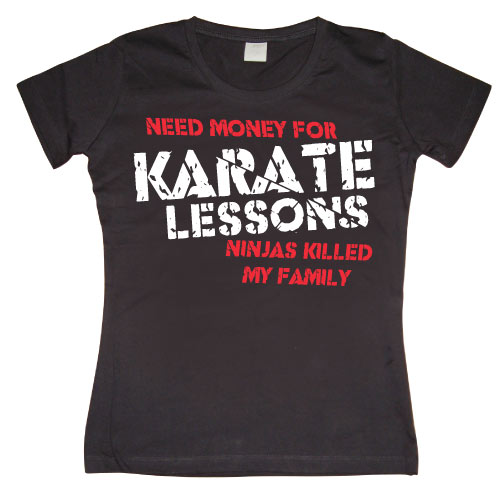 Need Money For Karate... Girly T-shirt