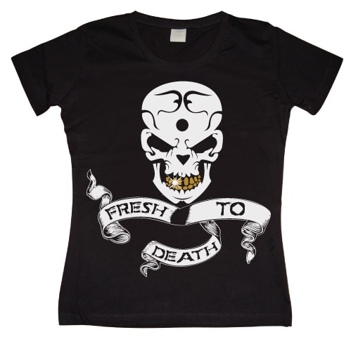 Fresh To Death Girly T-shirt