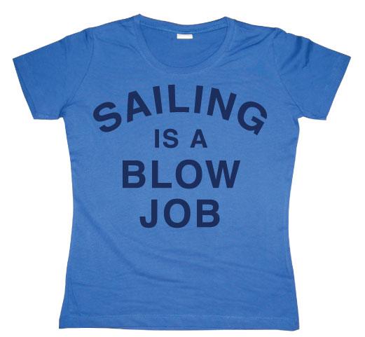 Sailing Is A Blow Job Girly T-shirt