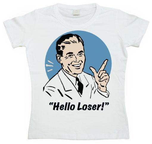Hello Loser! Girly T-shirt