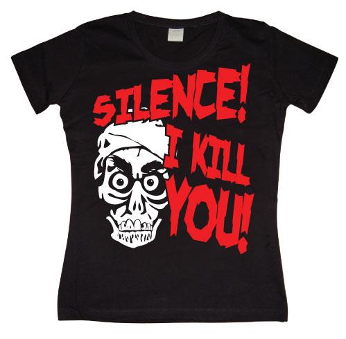 Silence, I Kill You! Girly T- shirt