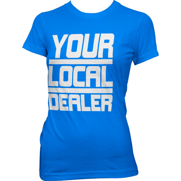 Your Local Dealer Girly Tee