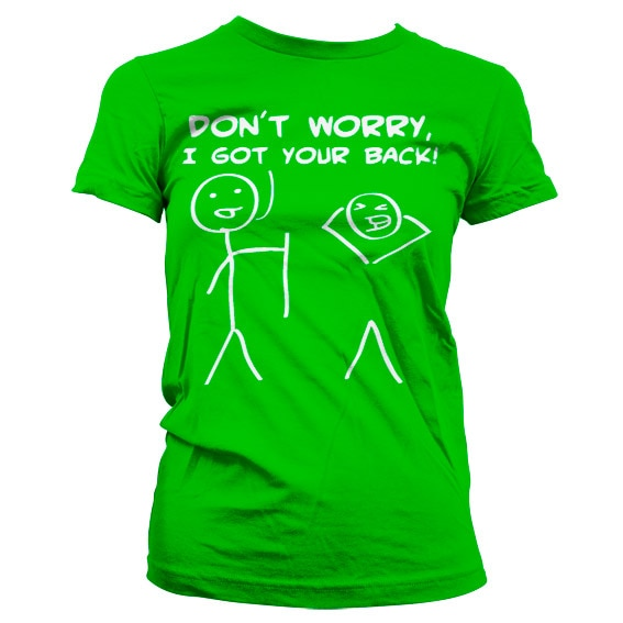 Don´t Worry, I Got Your Back! Girly T-Shirt
