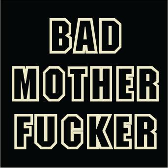 Bad Mother Fucker sticker.