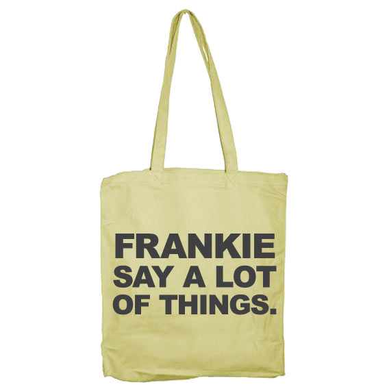 Frankie Say A Lot Of Things Tote Bag